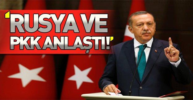 Erdoğan'dan flaş açıklamalar: Rusya PKK ile anlaştı!