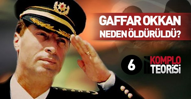 Gaffar Okkan neden öldürüldü? 6 komplo teorisi