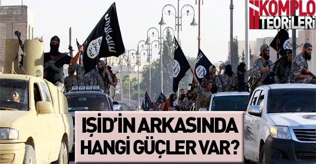 IŞİD'in arkasında hangi güçler var? Komplo teorileri ve IŞİD gerçeği!