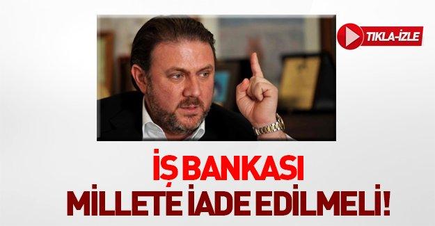 Yiğit Bulut: İş Bankası millete iade edilmeli!