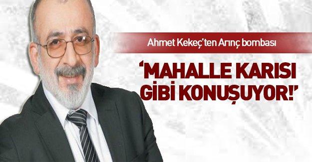 Ahmet Kekeç'ten Arınç'a sert eleştiri!