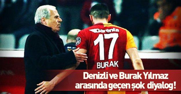 Burak Yılmaz ve Mustafa Denizli arasında geçen şok diyolog!