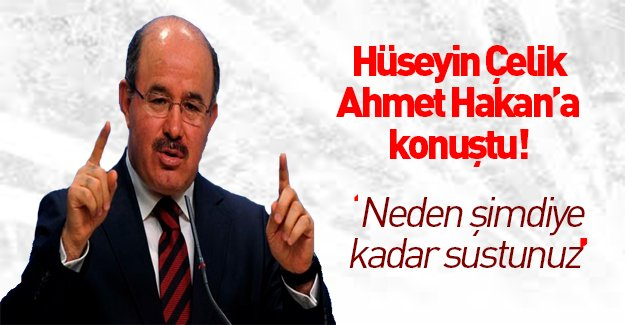 Hüseyin Çelik Ahmet Hakan'a konuştu!