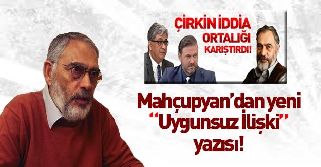 """Mahçupyan'dan yeni """"uygunsuz ilişki"""" yazısı"""