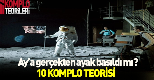 Ay'a yolculuk yalan mı? 10 komplo teorisi...
