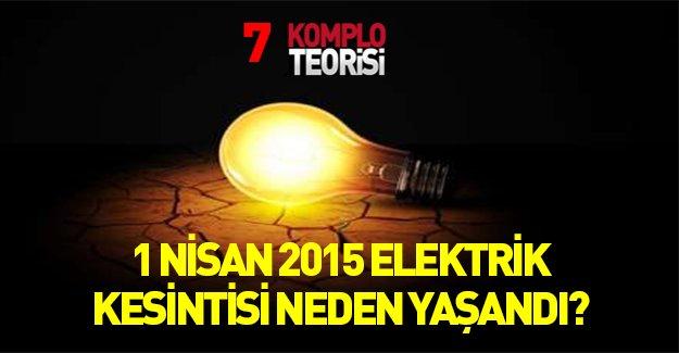 1 Nisan 2015 elektrik kesintisi ve komplo teorileri!