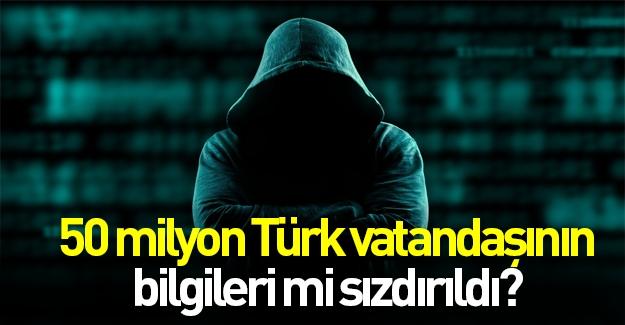 50 milyon Türk vatandaşın bilgileri sızdırıldı mı?