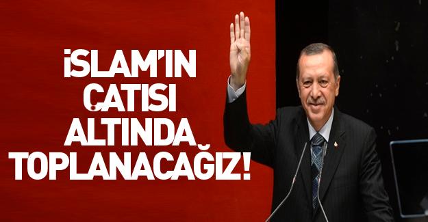Erdoğan: İslam'ın çatısı altında toplanacağız