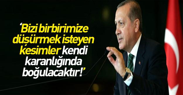 Erdoğan: Kendi karanlıklarında boğulacaklar
