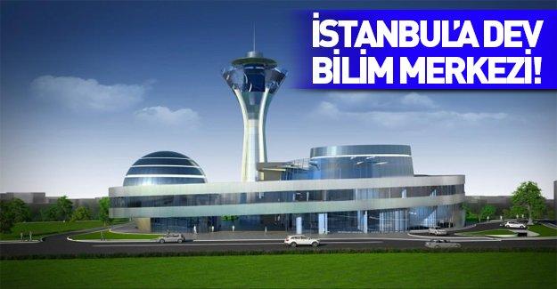 İstanbul'a dev bilim merkezi