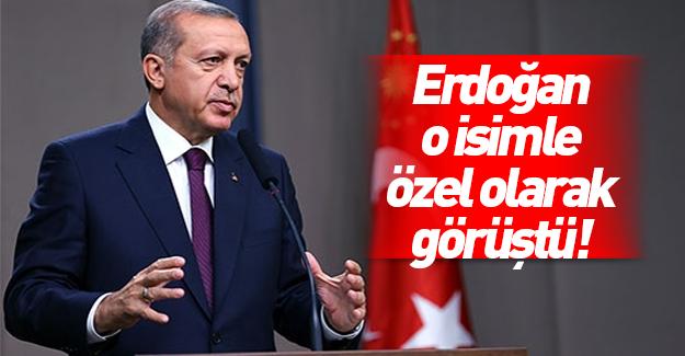 Cumhurbaşkanı Erdoğan o isimle özel olarak görüştü!