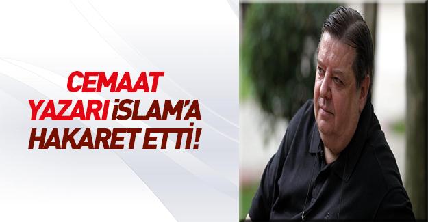 Cemaat yazarı Namık Çınar'dan İslam'a hakaret