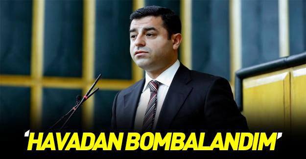 Demirtaş: Kandil'de havadan bombalandım!