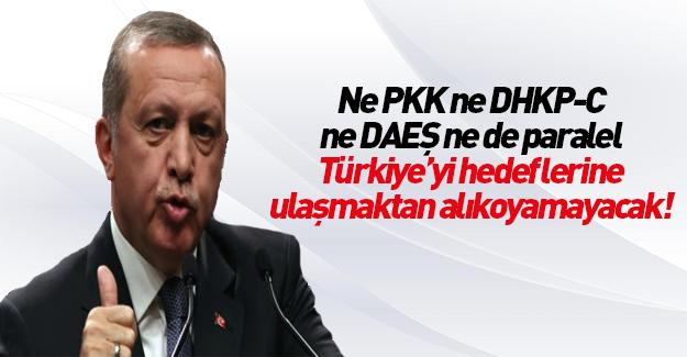 Erdoğan: Türkiye'yi hedeflerine ulaşmaktan alıkoyamayacaklar