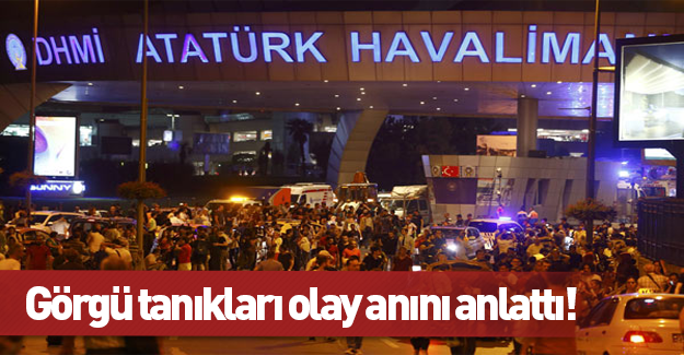 Görgü tanıkları Atatürk Havalimanı saldırısını anlattı
