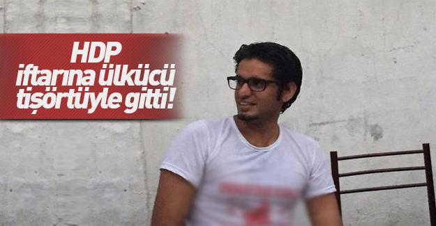 HDP'nin iftarına ülkücü tişörtüyle geldi!