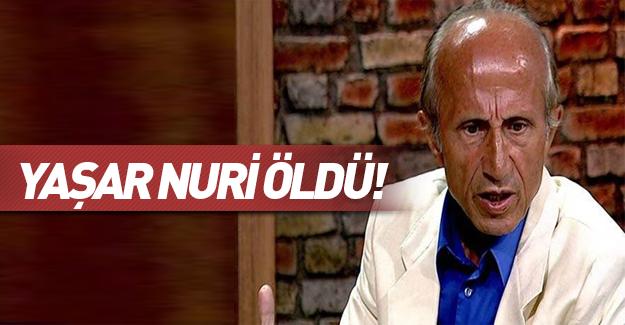 Yaşar Nuri Öztürk öldü!