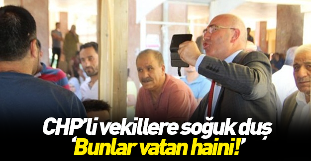 CHP'li vekillere soğuk duş: Bunlar vatan haini!
