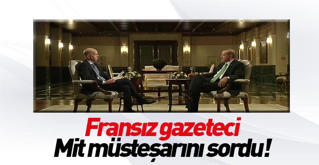 Erdoğan'a MİT müsteşarı soruldu!