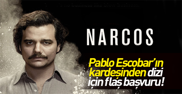 Escobar'ın kardeşinden o dizi için flaş başvuru