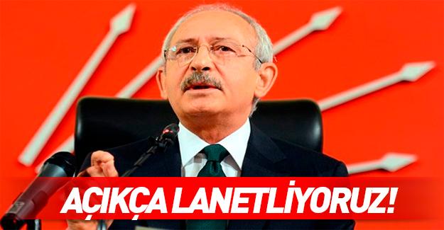 Kılıçdaroğlu: Açıkça lanetliyoruz