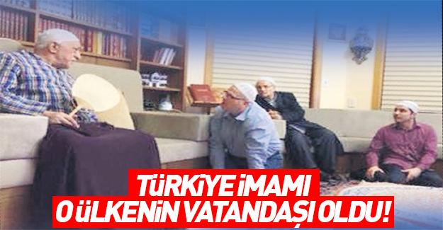 Gülen'in Türkiye imamı o ülkenin vatandaşı oldu!