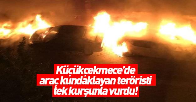 Küçükçekmece'de araç kundaklayan terörist vuruldu