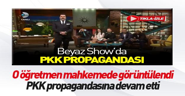 Beyaz Show'da PKK propagandası yapan öğretmen ifade verdi