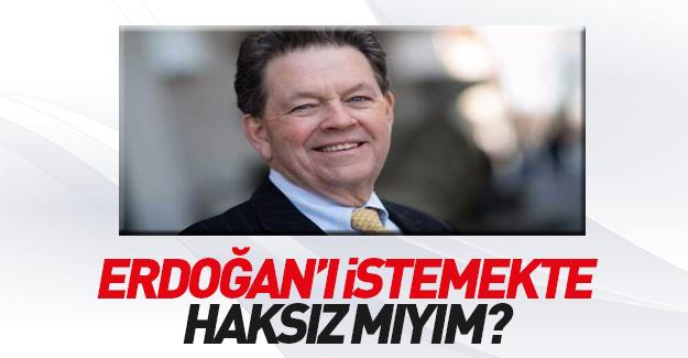 Erdoğan'ı istemekte haksız mıyım?