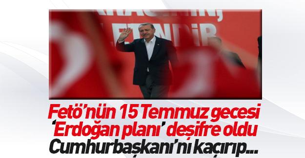 FETÖ'nün Erdoğan ile ilgili hain planı!