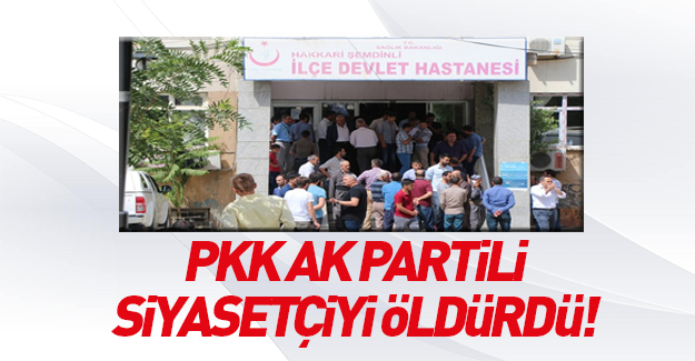 Hakkari'de AK Partili siyasetçiye silahlı saldırı