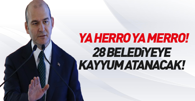 İçişleri Bakanı: 28 belediyeye kayyum atanacak