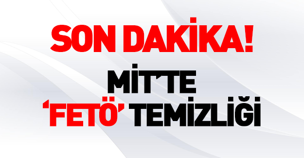 MİT'te FETÖ temizliği: 87 kişi ihraç edildi