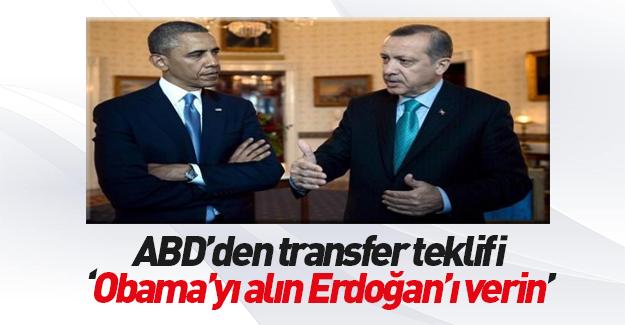 """""""Obama'yı alın Erdoğan'ı verin"""""""
