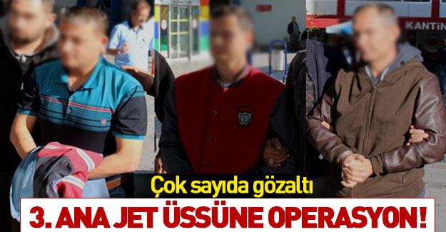 3. Ana Jet Üssü'ne FETÖ operasyonu!