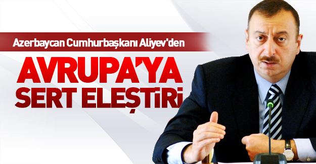 Aliyev Avrupa'ya sert çıktı!