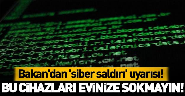 Bakan'dan 'siber saldırı' uyarısı! Evinize sokmayın!