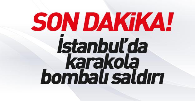 İstanbul'da karakola bombalı saldırı!