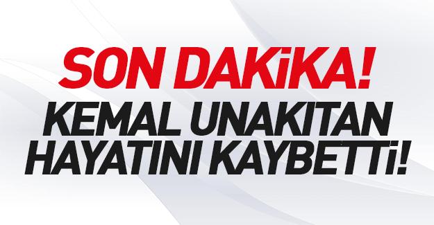 Kemal Unakıtan hayatını kaybetti