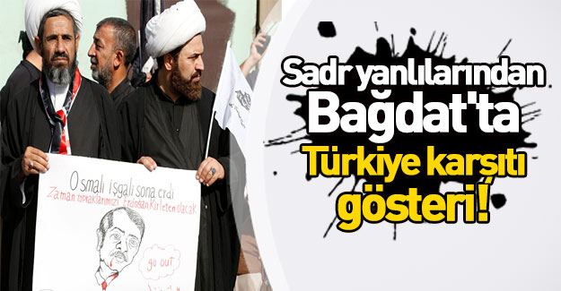 Sadr yanlıları Türkiye'yi protesto etti!