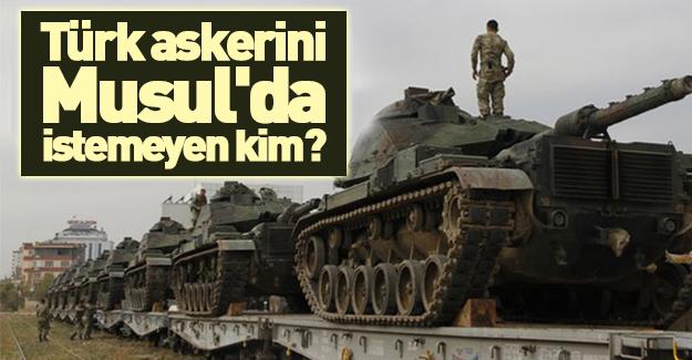 Türk askerini Musul'da asıl istemeyen kim?