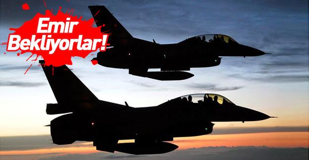 Türk savaş uçakları emir bekliyor!