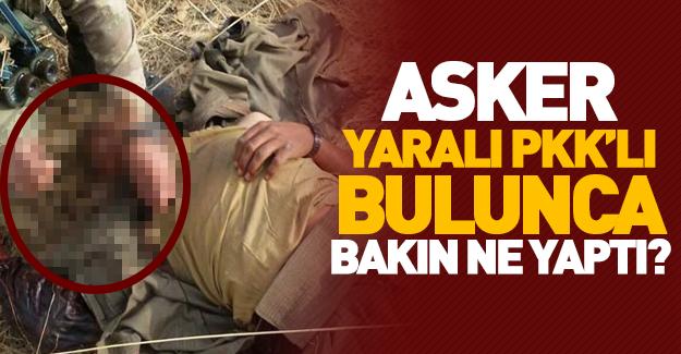 Asker PKK'lı yaralı bulunca bakın ne yaptı?