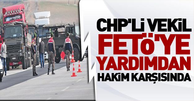 CHP'li vekil Fetö'ye yardımdan hakim karşısında