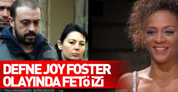 Defne Joy Foster davasında FETÖ izi
