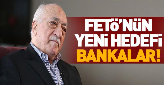 Fetö bankaları hedef aldı!