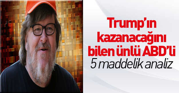 Michael Moore'un Trump kazanacak analizi