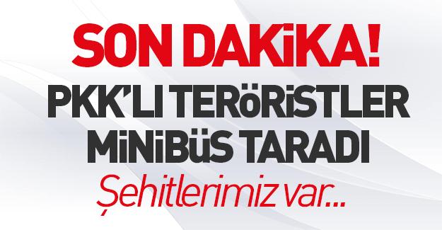 PKK'lı teröristler minibüs taradı: Şehitlerimiz var!