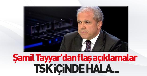Şamil Tayyar: TSK içinde ihanet içinde olanlar mevcut