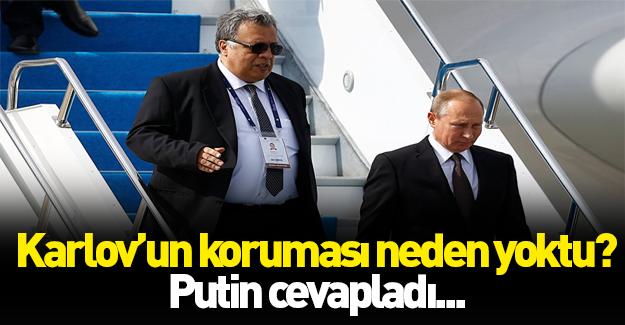 Putin, Karlov'un neden koruması olmadığını açıkladı